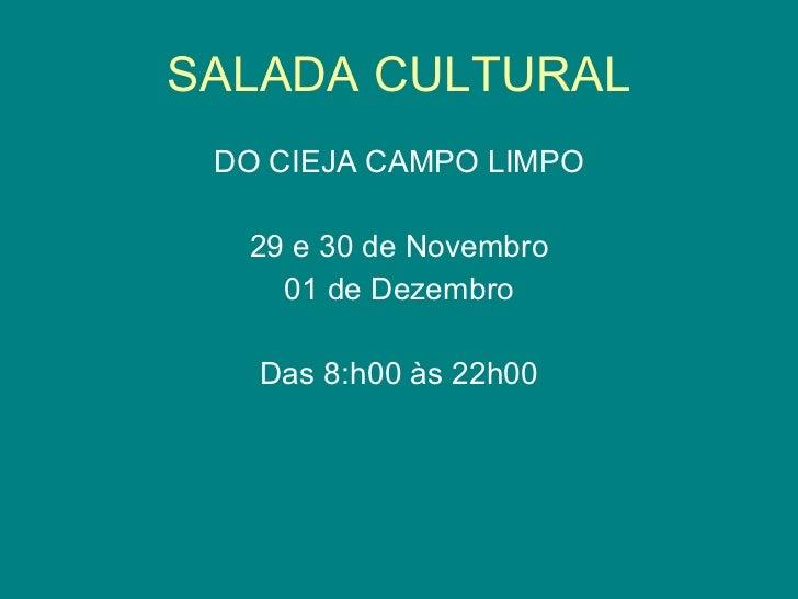 SALADA CULTURAL <ul><li>DO CIEJA CAMPO LIMPO </li></ul><ul><li>29 e 30 de Novembro </li></ul><ul><li>01 de Dezembro </li><...
