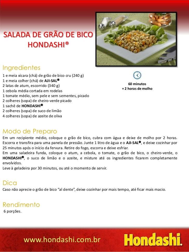 SALADA DE GRÃO DE BICO     HONDASHI®Ingredientes1 e meia xícara (chá) de grão de bico cru (240 g)1 e meia colher (chá) de ...