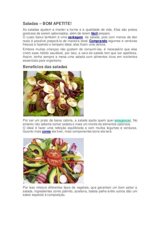 Saladas – BOM APETITE!As saladas ajudam a manter a forma e a qualidade de vida. Elas são pratosgostosos de serem saboreado...