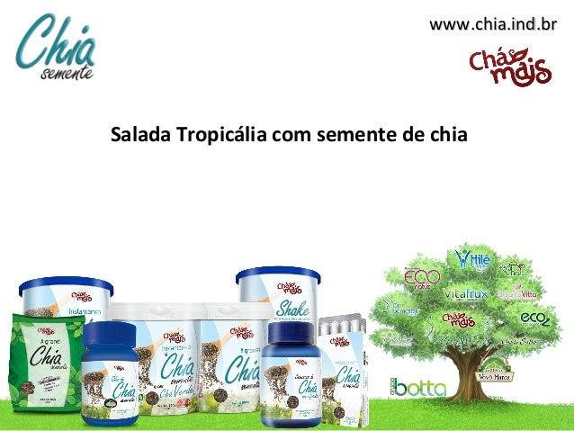 www.chia.ind.brSalada Tropicália com semente de chia