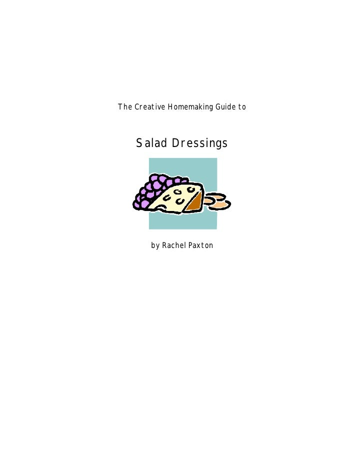 The Creative Homemaking Guide to    Salad Dressings        by Rachel Paxton