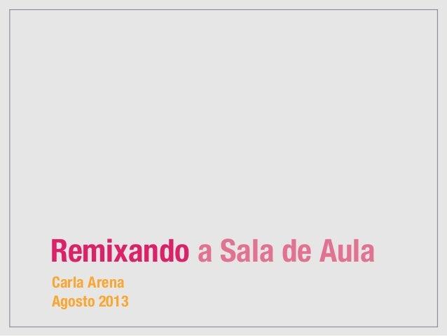 Carla Arena! Agosto 2013 Remixando a Sala de Aula
