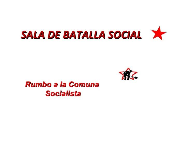 SALA DE BATALLA SOCIAL Rumbo a la Comuna  Socialista