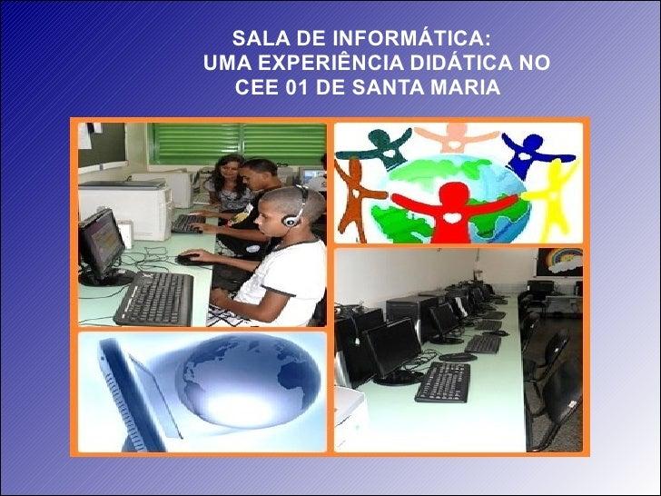 SALA DE INFORMÁTICA:  UMA EXPERIÊNCIA DIDÁTICA NO CEE 01 DE SANTA MARIA