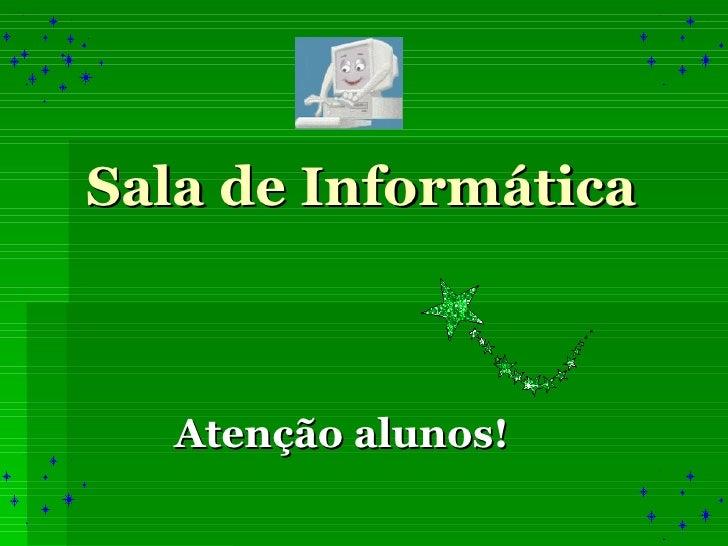 Sala de Informática Atenção alunos!