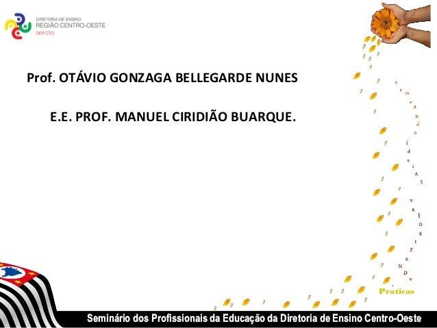 Prof. OTÁVIO GONZAGA BELLEGARDE NUNES   E.E. PROF. MANUEL CIRIDIÃO BUARQUE.                                               ...