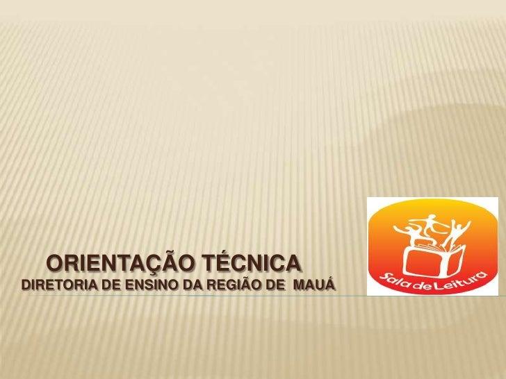 ORIENTAÇÃO TÉCNICA <br />DIRETORIA DE ENSINO DA REGIÃO DE  MAUÁ <br />