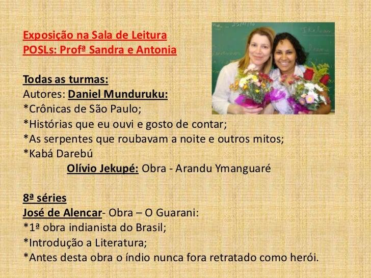 Exposição na Sala de Leitura<br />POSLs: Profª Sandra e Antonia<br />Todas as turmas:<br />Autores: Daniel Munduruku:<br /...