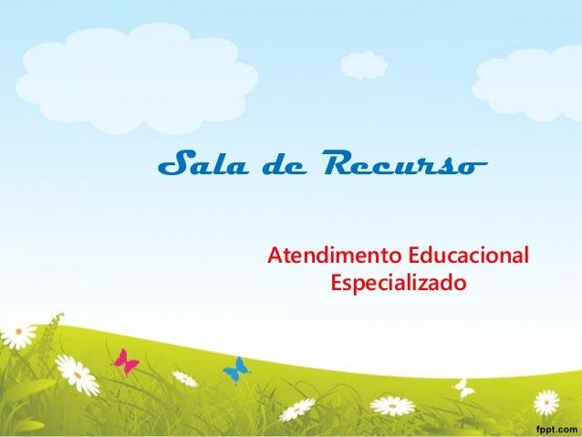 Sala de Recurso Atendimento Educacional Especializado