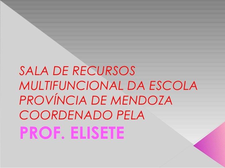 SALA DE RECURSOSMULTIFUNCIONAL DA ESCOLAPROVÍNCIA DE MENDOZACOORDENADO PELAPROF. ELISETE