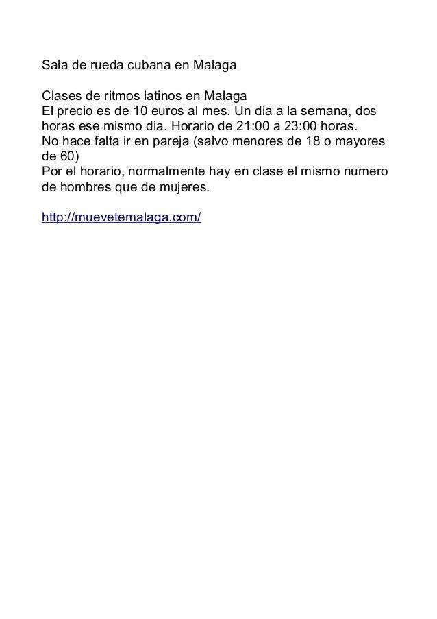 Sala de rueda cubana en Malaga Clases de ritmos latinos en Malaga El precio es de 10 euros al mes. Un dia a la semana, dos...
