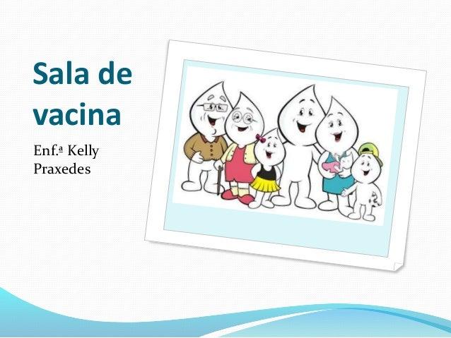 Sala de vacina Enf.ª Kelly Praxedes