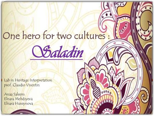 One hero for two cultures :                SaladinLab in Heritage Interpretationprof. Claudio VisentinAnaa SaleemElnara Me...