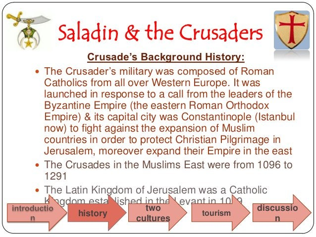 Saladin & the Crusaders            Crusade's Background History: The Crusader's military was composed of Roman  Catholics...