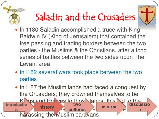 Saladin and the Crusaders In 1180 Saladin accomplished a truce with King  Baldwin IV (King of Jerusalem) that contained t...