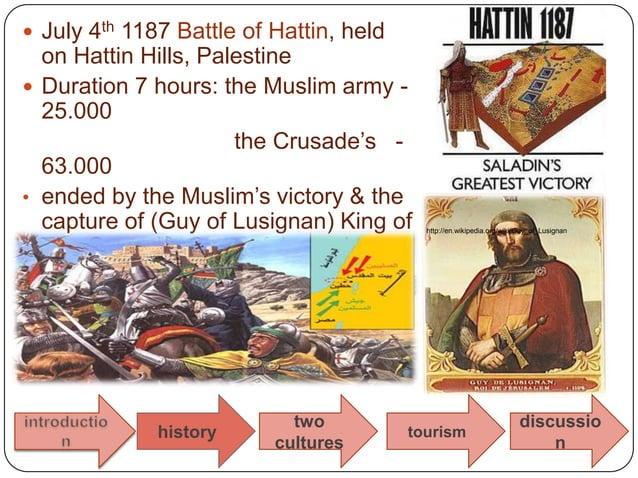 July 4th 1187 Battle of Hattin, held  on Hattin Hills, Palestine Duration 7 hours: the Muslim army -  25.000           ...