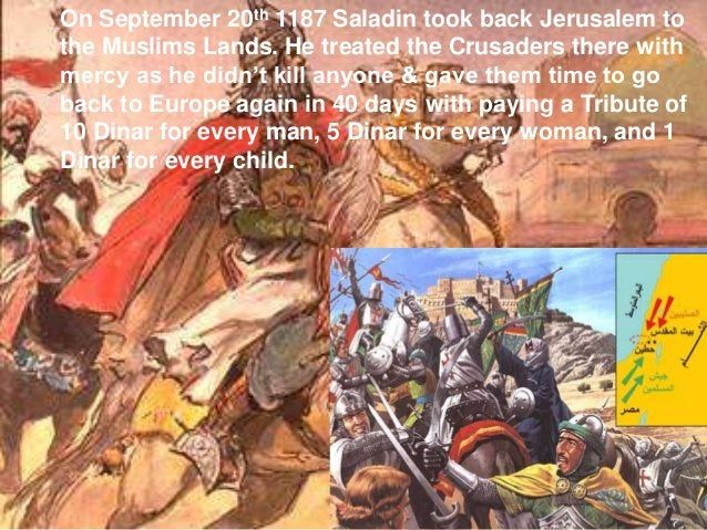 On September 20th 1187 Saladin took back Jerusalem tothe Muslims Lands. He treated the Crusaders there withmercy as he did...