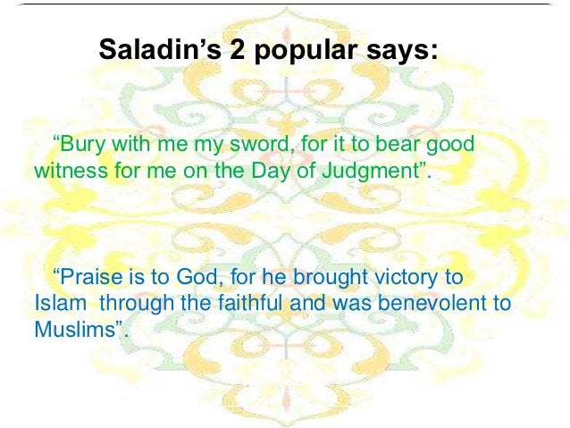 """Saladin's 2 popular says: """"Bury with me my sword, for it to bear goodwitness for me on the Day of Judgment"""".  """"Praise is t..."""