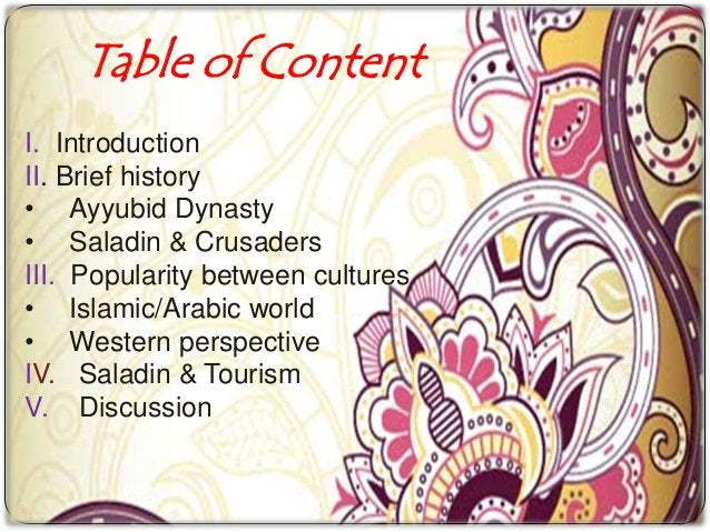 Table of ContentI. IntroductionII. Brief history• Ayyubid Dynasty• Saladin & CrusadersIII. Popularity between cultures• Is...