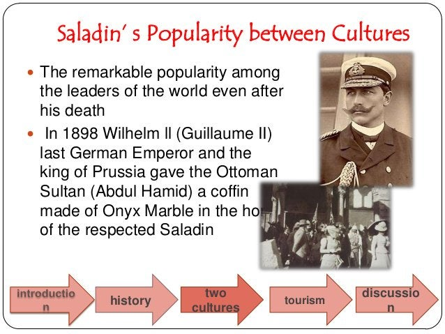 Saladin' s Popularity between Cultures the Millennium Issue of Times Magazine (December 31,  1999) dedicated a full page ...
