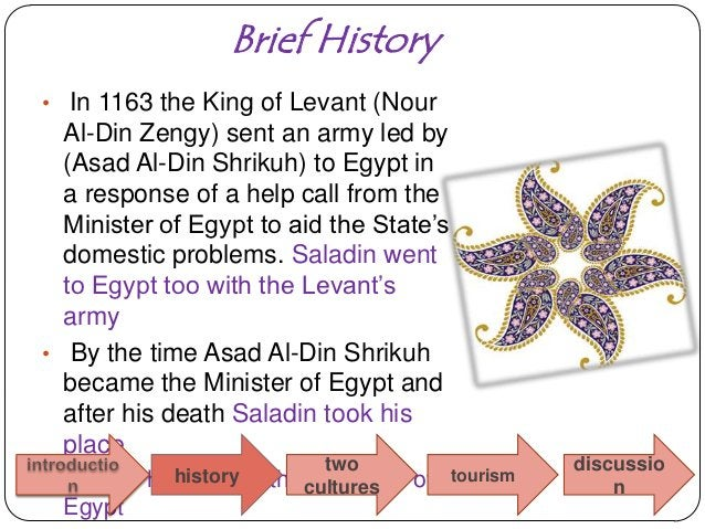 Brief History• In 1163 the King of Levant (Nour  Al-Din Zengy) sent an army led by  (Asad Al-Din Shrikuh) to Egypt in  a r...