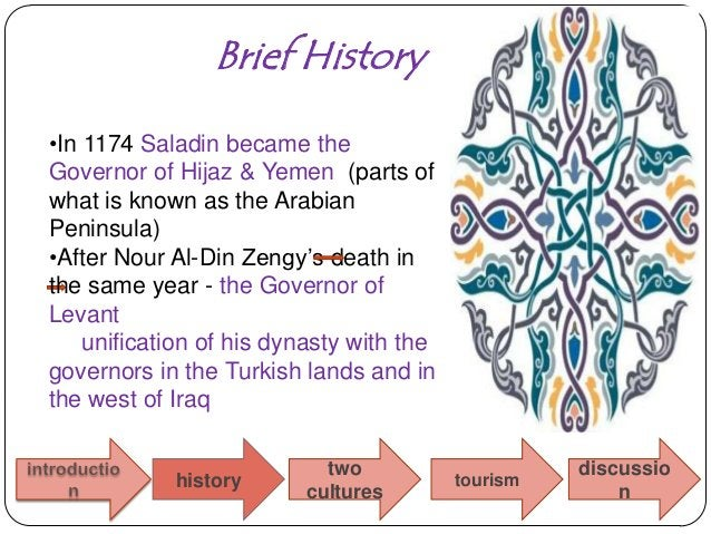 Brief History•In 1174 Saladin became theGovernor of Hijaz & Yemen (parts ofwhat is known as the ArabianPeninsula)•After No...