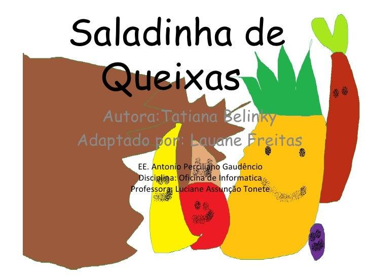 Saladinha de Queixas  Autora:Tatiana Belinky Adaptado por: Lauane Freitas EE. Antonio Perciliano Gaudêncio Disciplina: Ofi...