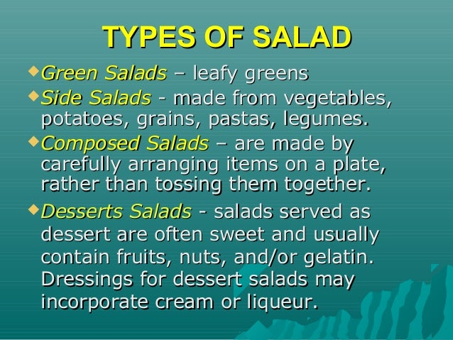 types of salad dressings Salad dressings •four basic types of salad dressing include –vinaigrette –emulsified vinaigrette –mayonnaise-based –mayonnaise  • like salad dressings, dips should complement or enhance a food's flavor • a dip must have the proper consistency a dip should be soft enough to scoop up with a cracker, chip, or vegetable, but thick enough to stay on it.