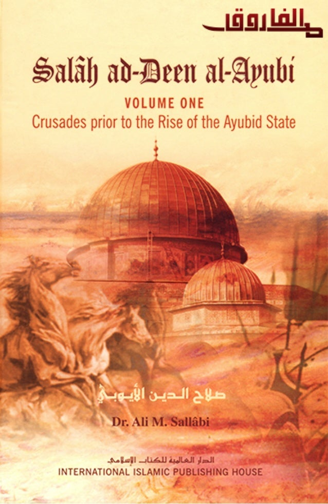IN THE NAME OF ALLAH THE ALL-COMPASSIONATE, ALL-MERCIFUL Salah ad-Deen al-Ayubi Volume One Crusades prior to the Rise of t...