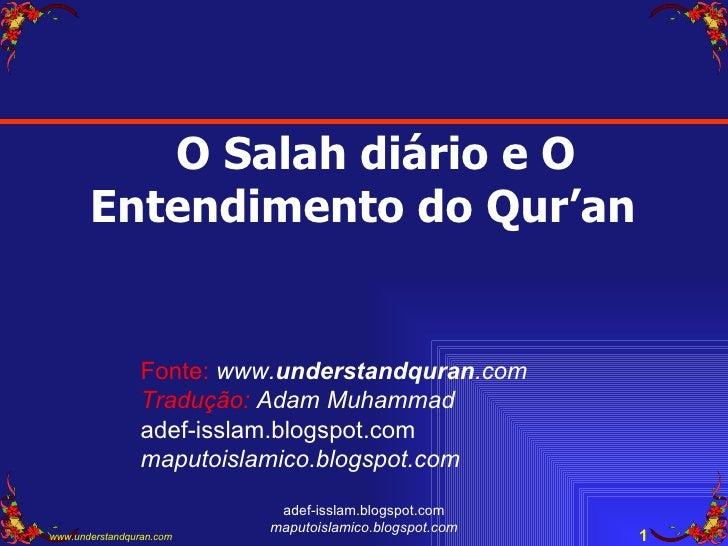 adef-isslam.blogspot.com maputoislamico.blogspot.com O Salah diário e O Entendimento do Qur'an  Fonte:   www. understandqu...