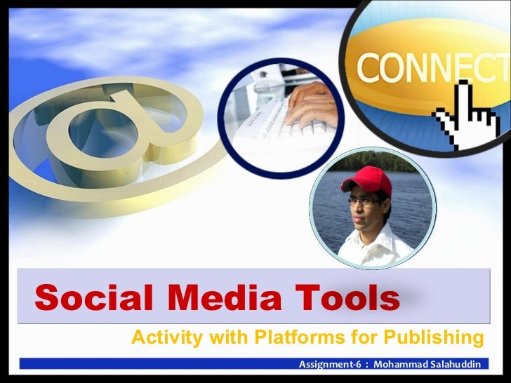 <ul><li>Activity with Platforms for Publishing </li></ul>Social Media Tools Assignment-6  :  Mohammad Salahuddin