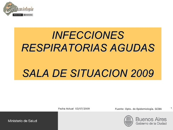 INFECCIONES RESPIRATORIAS AGUDAS  SALA DE SITUACION 2009         Fecha Actual 03/07/2009   Fuente: Dpto. de Epidemiología....
