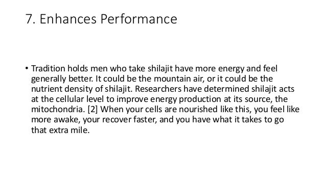 7. Enhances Performance • Tradition holds men who take shilajit have more energy and feel generally better. It could be th...