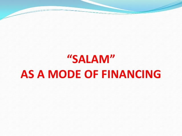 """""""SALAM""""AS A MODE OF FINANCING"""