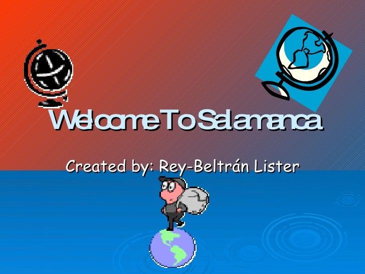 W lc m ToSa m nc  e o e     la a a  Created by: Rey-Beltrán Lister