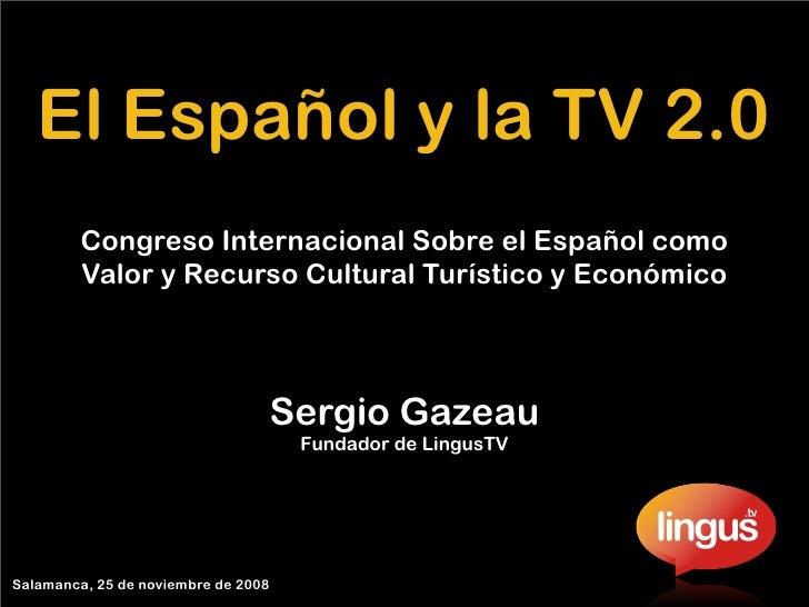 El Español y la TV 2.0          Congreso Internacional Sobre el Español como          Valor y Recurso Cultural Turístico y...
