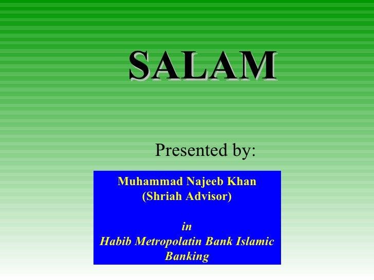 SALAM Presented by: Muhammad Najeeb Khan (Shriah Advisor) in Habib Metropolatin Bank Islamic Banking