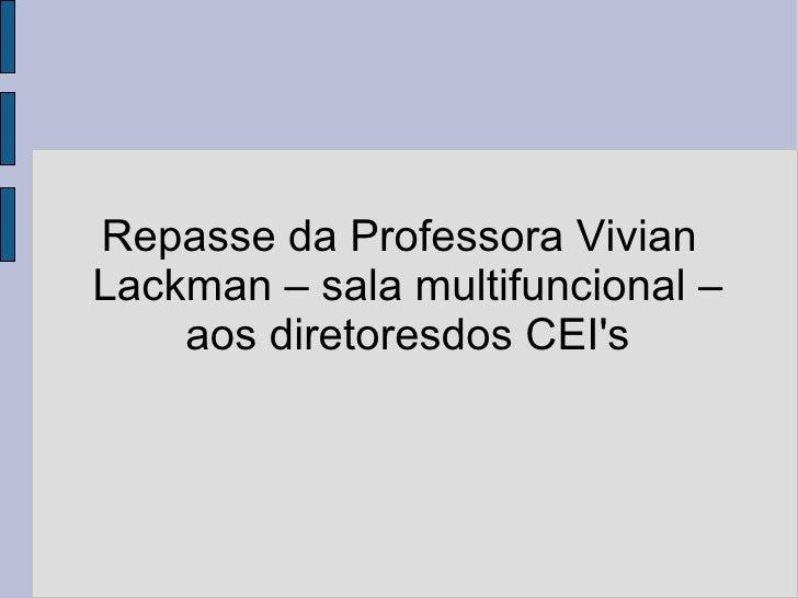 Repasse da Professora Vivian Lackman – sala multifuncional – aos diretoresdos CEI's