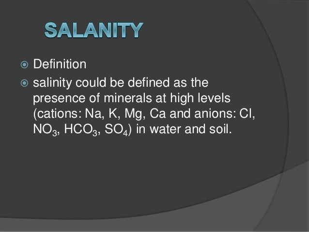  Definition  salinity could be defined as the presence of minerals at high levels (cations: Na, K, Mg, Ca and anions: Cl...