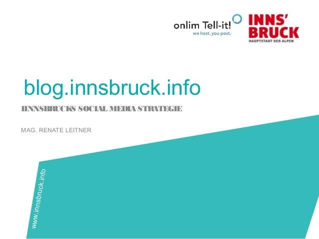 blog.innsbruck.info IINNSBRUCKS SOCIAL MEDIA STRATEGIE MAG. RENATE LEITNER www.innsbruck.info