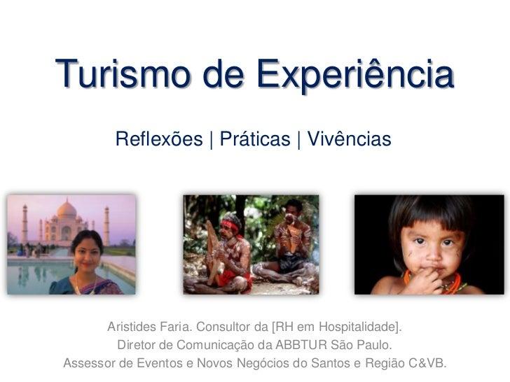 Turismo de Experiência<br />Reflexões | Práticas | Vivências<br />Aristides Faria. Consultor da [RH em Hospitalidade].<br ...
