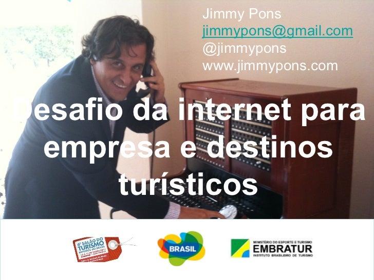 Jimmy Pons            jimmypons@gmail.com            @jimmypons            www.jimmypons.comDesafio da internet para  empr...