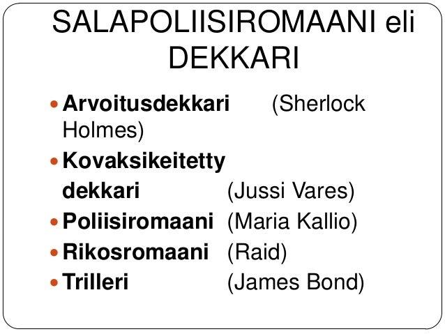 SALAPOLIISIROMAANI eli DEKKARI  Arvoitusdekkari  (Sherlock  Holmes)  Kovaksikeitetty dekkari (Jussi Vares)  Poliisiroma...
