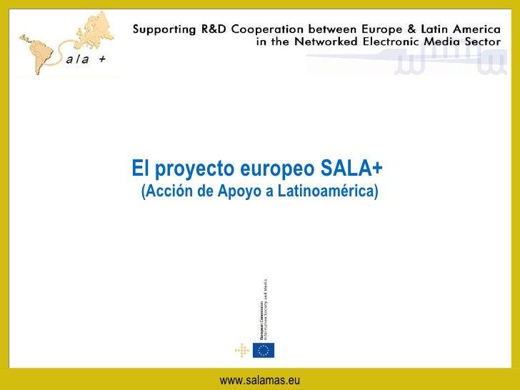 El proyecto europeo SALA+  (Acción de Apoyo a Latinoamérica) www.salamas.eu