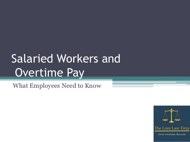 Salaried Workers and Overtime Pay What Employees Need to Know