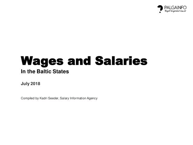 Wages and Salaries In the Baltic States July 2018 Compiled by Kadri Seeder, Salary Information Agency