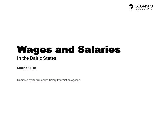 Wages and Salaries In the Baltic States March 2018 Compiled by Kadri Seeder, Salary Information Agency
