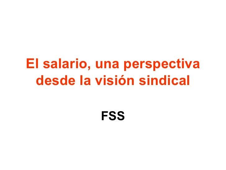 El salario, una perspectiva desde la visión sindical FSS