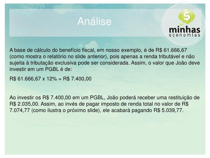 Análise  A base de cálculo do benefício fiscal, em nosso exemplo, é de R$ 61.666,67 (como mostra o relatório no slide ante...