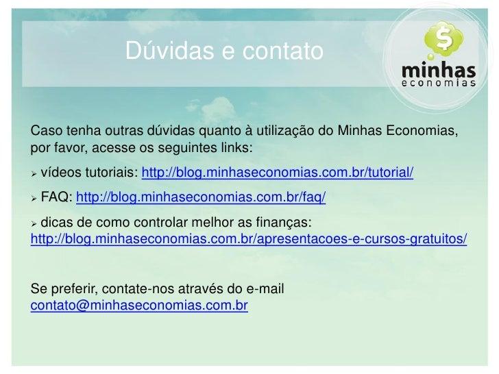 Dúvidas e contato   Caso tenha outras dúvidas quanto à utilização do Minhas Economias, por favor, acesse os seguintes link...